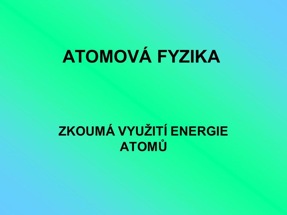 ZKOUMÁ VYUŽITÍ ENERGIE ATOMŮ