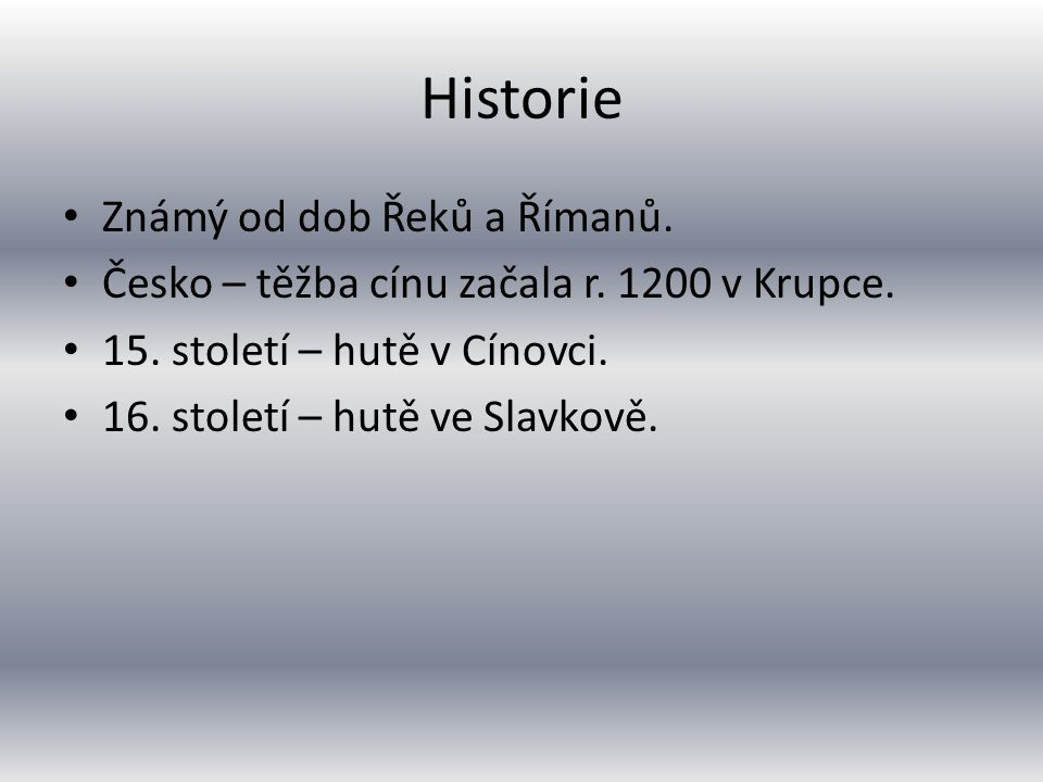 Historie Známý od dob Řeků a Římanů.