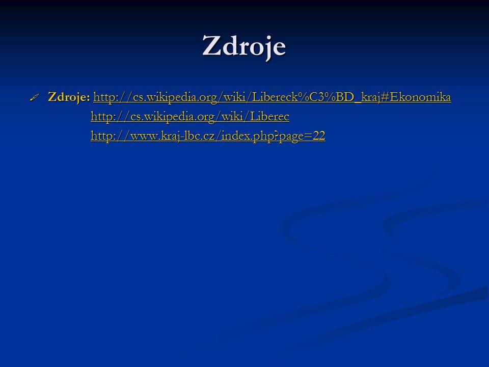 Zdroje Zdroje: http://cs.wikipedia.org/wiki/Libereck%C3%BD_kraj#Ekonomika. http://cs.wikipedia.org/wiki/Liberec.