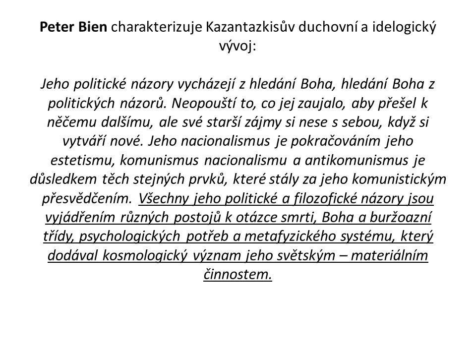 Peter Bien charakterizuje Kazantazkisův duchovní a idelogický vývoj: Jeho politické názory vycházejí z hledání Boha, hledání Boha z politických názorů.