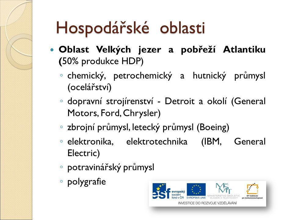 Hospodářské oblasti Oblast Velkých jezer a pobřeží Atlantiku (50% produkce HDP) chemický, petrochemický a hutnický průmysl (ocelářství)