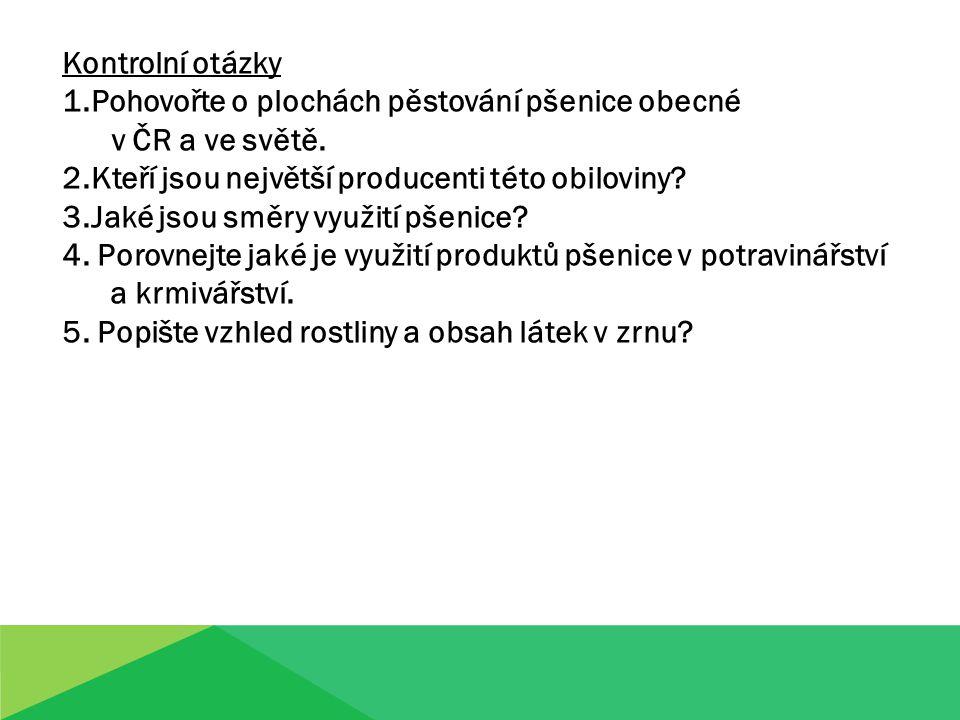 1.Pohovořte o plochách pěstování pšenice obecné v ČR a ve světě.