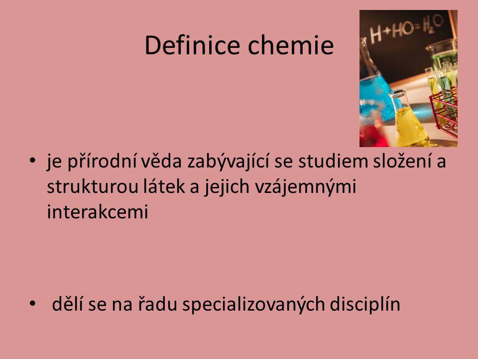 Definice chemie je přírodní věda zabývající se studiem složení a strukturou látek a jejich vzájemnými interakcemi.