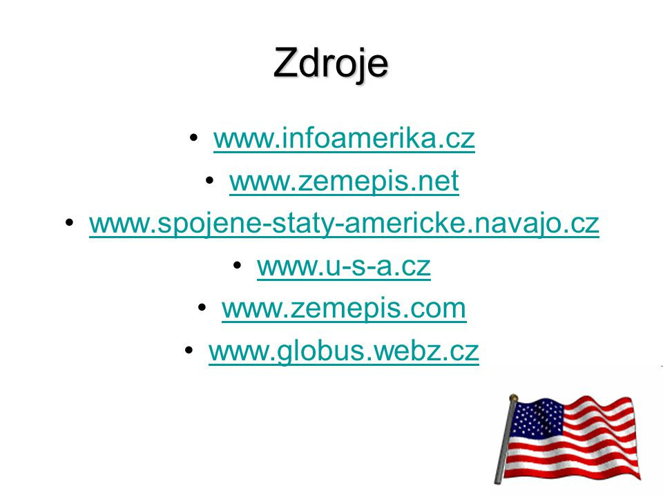 Zdroje www.infoamerika.cz www.zemepis.net