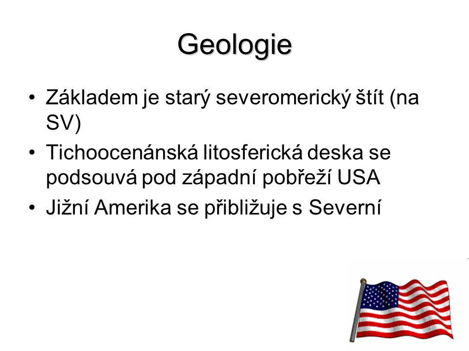 Geologie Základem je starý severomerický štít (na SV)