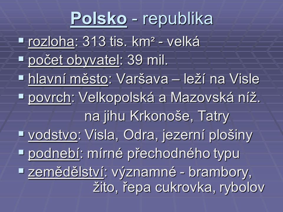 Polsko - republika rozloha: 313 tis. km² - velká