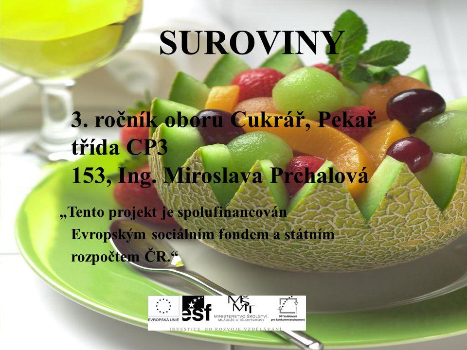 SUROVINY 3. ročník oboru Cukrář, Pekař třída CP3 153, Ing