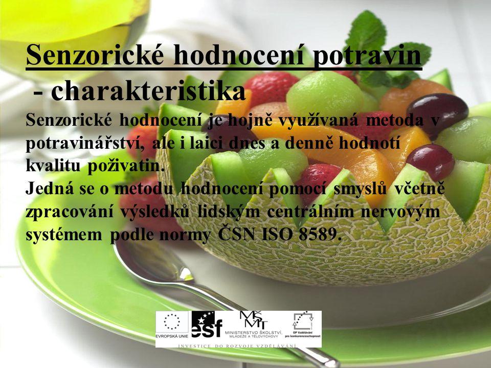 Senzorické hodnocení potravin - charakteristika Senzorické hodnocení je hojně využívaná metoda v potravinářství, ale i laici dnes a denně hodnotí kvalitu poživatin.