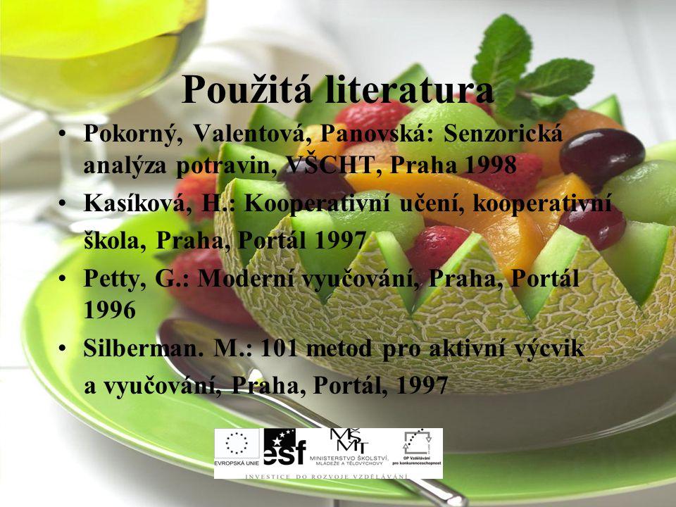 Použitá literatura Pokorný, Valentová, Panovská: Senzorická analýza potravin, VŠCHT, Praha 1998. Kasíková, H.: Kooperativní učení, kooperativní.