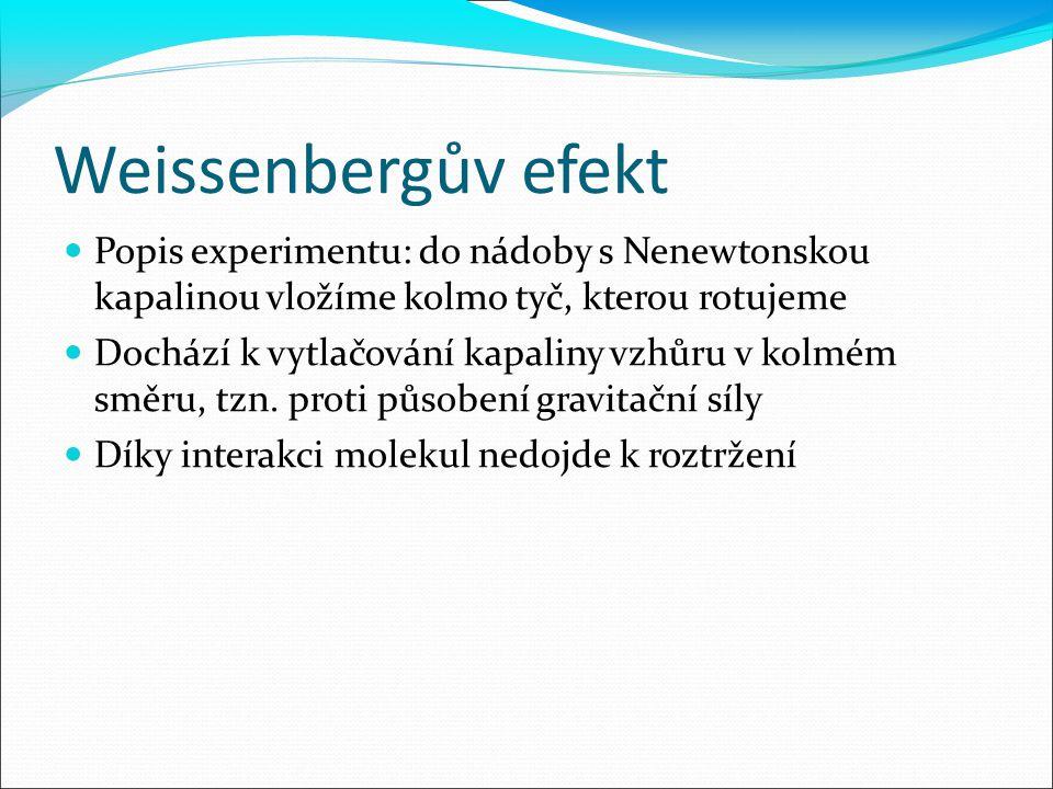 Weissenbergův efekt Popis experimentu: do nádoby s Nenewtonskou kapalinou vložíme kolmo tyč, kterou rotujeme.