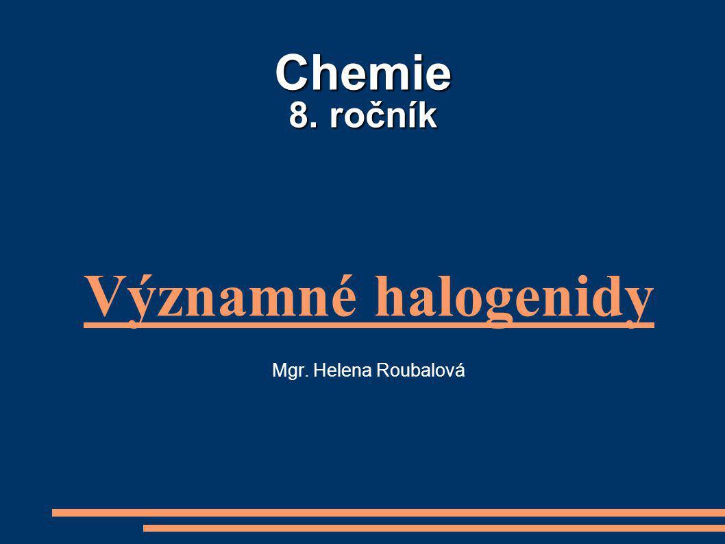 Významné halogenidy Mgr. Helena Roubalová