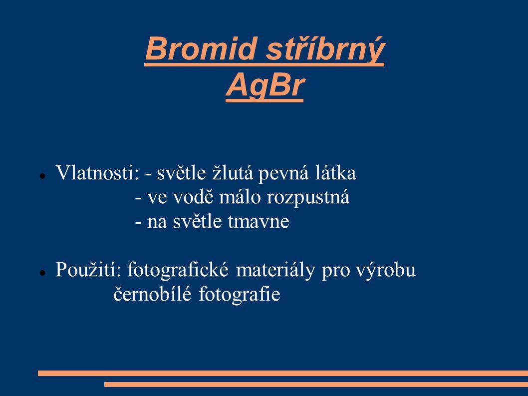 Bromid stříbrný AgBr Vlatnosti: - světle žlutá pevná látka