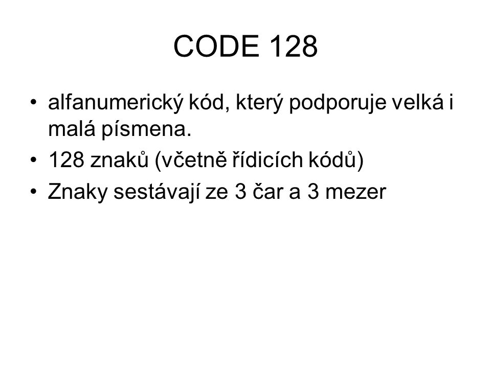 CODE 128 alfanumerický kód, který podporuje velká i malá písmena.