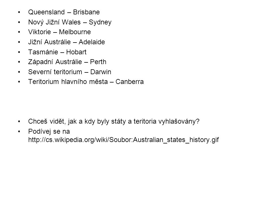 Queensland – Brisbane Nový Jižní Wales – Sydney. Viktorie – Melbourne. Jižní Austrálie – Adelaide.