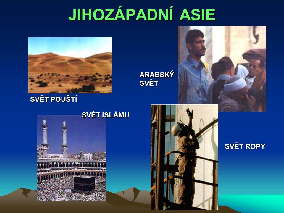 JIHOZÁPADNÍ ASIE ARABSKÝ SVĚT SVĚT POUŠTÍ SVĚT ISLÁMU SVĚT ROPY