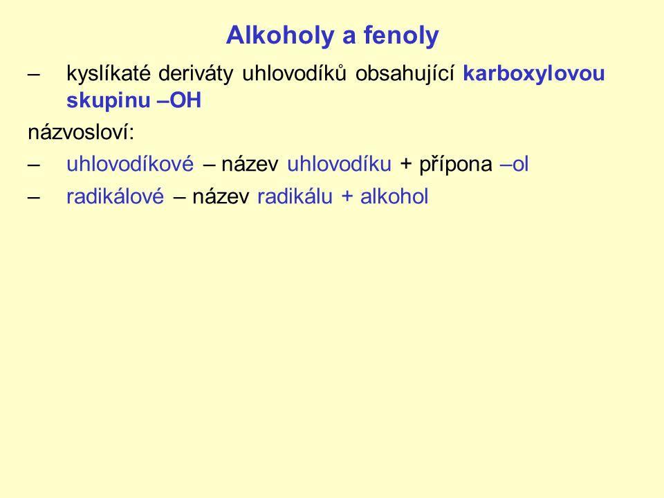 Alkoholy a fenoly kyslíkaté deriváty uhlovodíků obsahující karboxylovou skupinu –OH. názvosloví: uhlovodíkové – název uhlovodíku + přípona –ol.