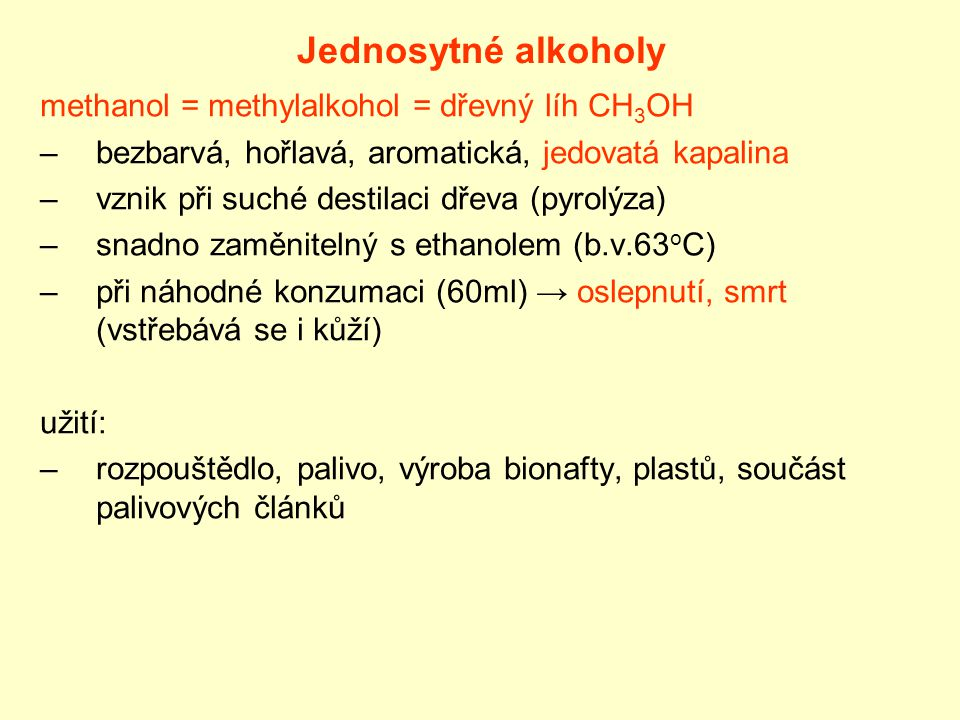 Jednosytné alkoholy methanol = methylalkohol = dřevný líh CH3OH