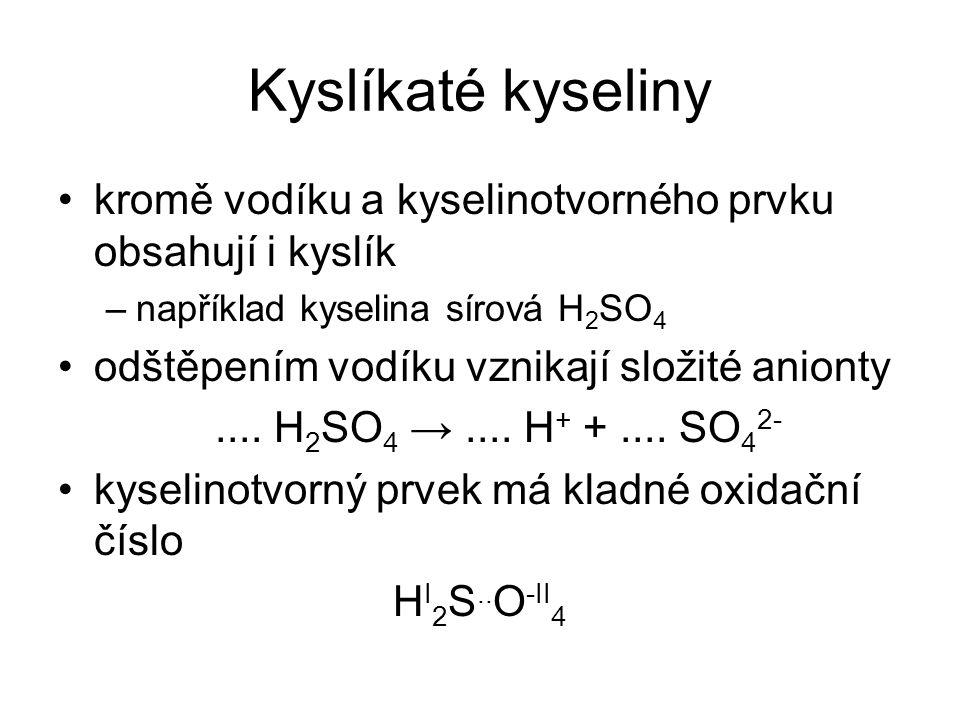 Kyslíkaté kyseliny kromě vodíku a kyselinotvorného prvku obsahují i kyslík. například kyselina sírová H2SO4.