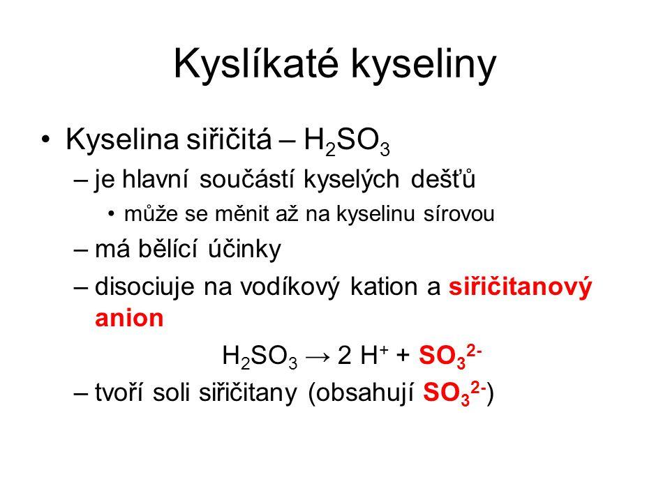 Kyslíkaté kyseliny Kyselina siřičitá – H2SO3