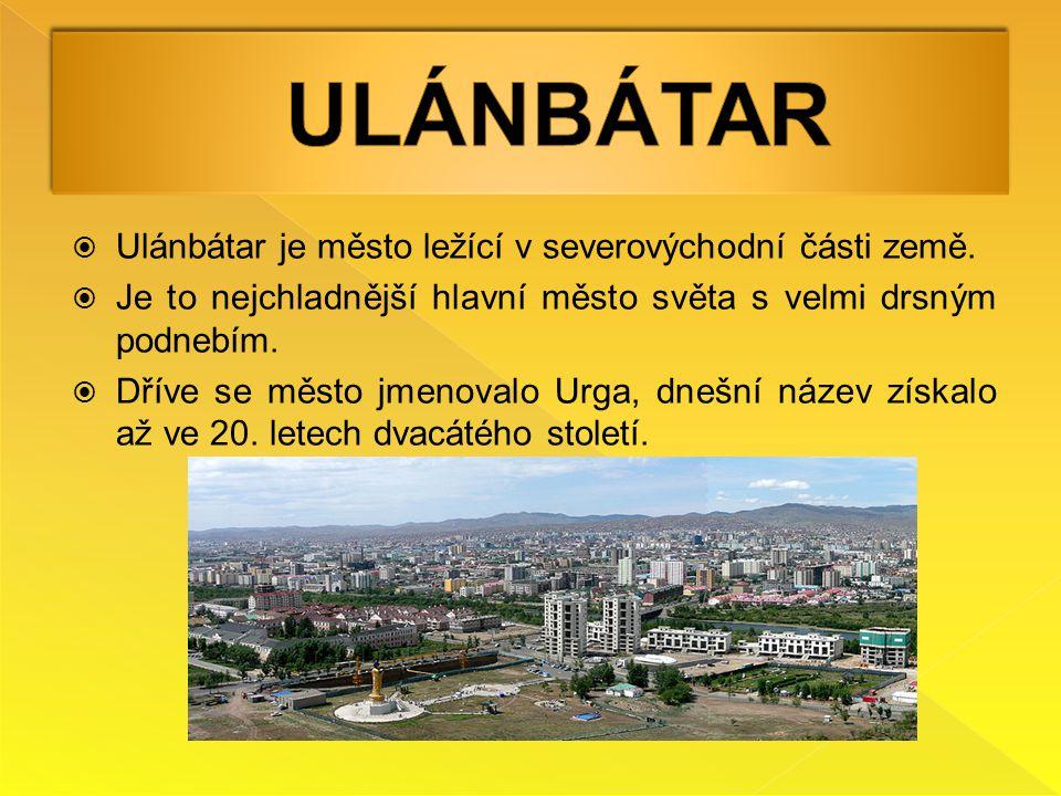 Ulánbátar Ulánbátar je město ležící v severovýchodní části země.