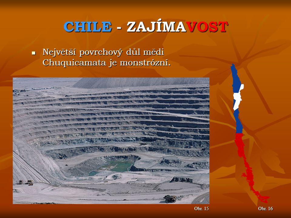 CHILE - ZAJÍMAVOST Největší povrchový důl mědi Chuquicamata je monstrózní. Obr. 15 Obr. 16