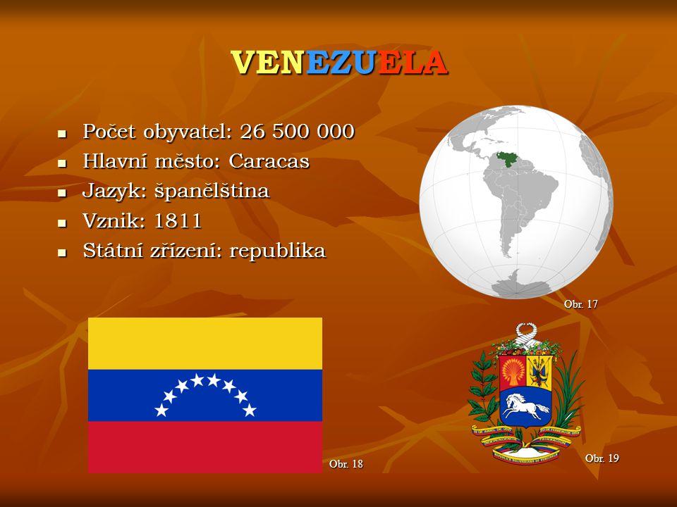 VENEZUELA Počet obyvatel: 26 500 000 Hlavní město: Caracas