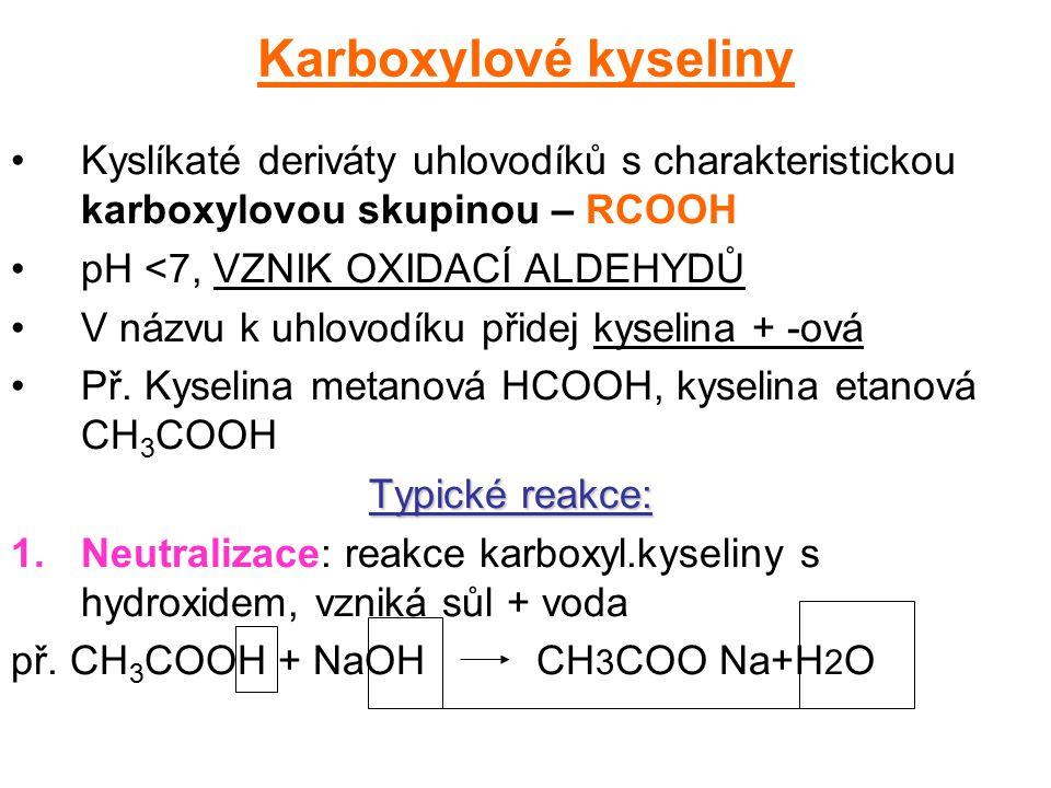 Karboxylové kyseliny Kyslíkaté deriváty uhlovodíků s charakteristickou karboxylovou skupinou – RCOOH.
