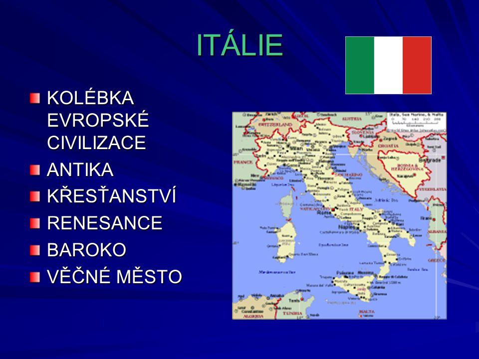 ITÁLIE KOLÉBKA EVROPSKÉ CIVILIZACE ANTIKA KŘESŤANSTVÍ RENESANCE BAROKO