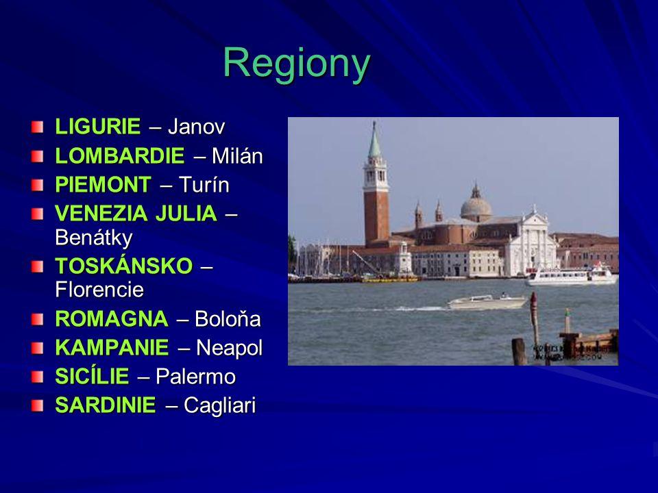 Regiony LIGURIE – Janov LOMBARDIE – Milán PIEMONT – Turín