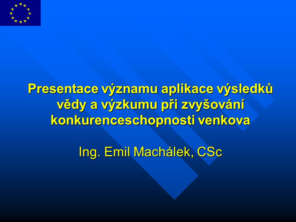 Presentace významu aplikace výsledků vědy a výzkumu při zvyšování konkurenceschopnosti venkova Ing.