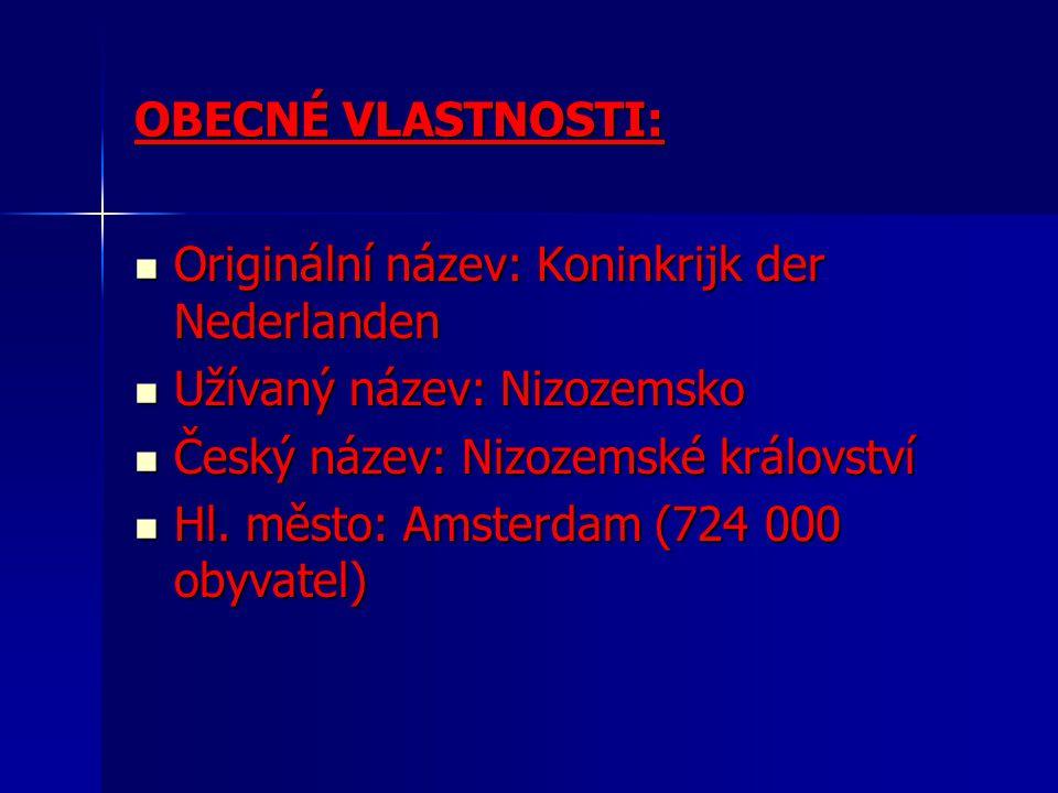 OBECNÉ VLASTNOSTI: Originální název: Koninkrijk der Nederlanden. Užívaný název: Nizozemsko. Český název: Nizozemské království.