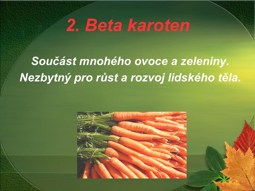 2. Beta karoten Součást mnohého ovoce a zeleniny.