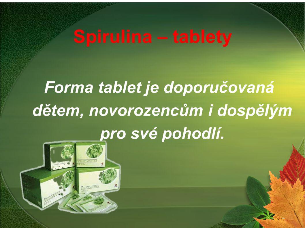Spirulina – tablety Forma tablet je doporučovaná dětem, novorozencům i dospělým pro své pohodlí.
