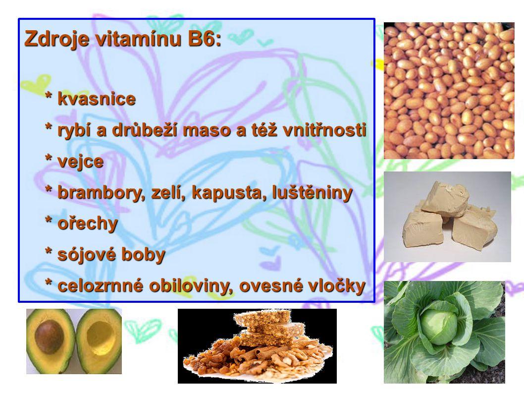 Zdroje vitamínu B6: * kvasnice * rybí a drůbeží maso a též vnitřnosti