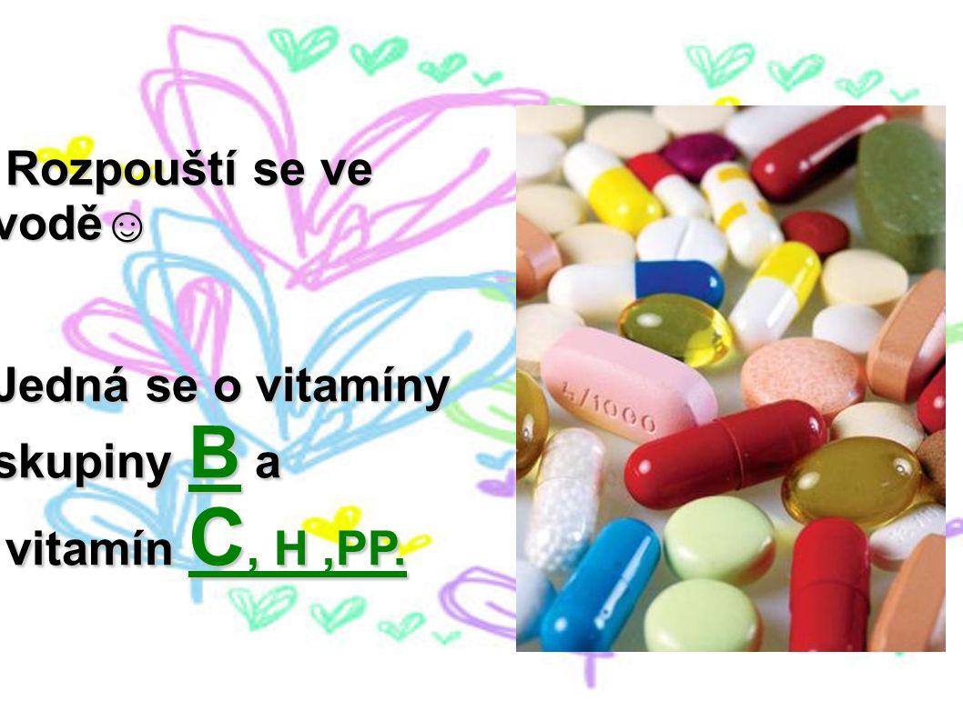 Rozpouští se ve vodě☺ Jedná se o vitamíny skupiny B a vitamín C, H ,PP.