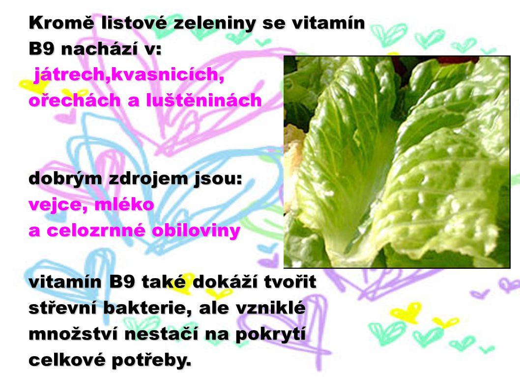 Kromě listové zeleniny se vitamín B9 nachází v: