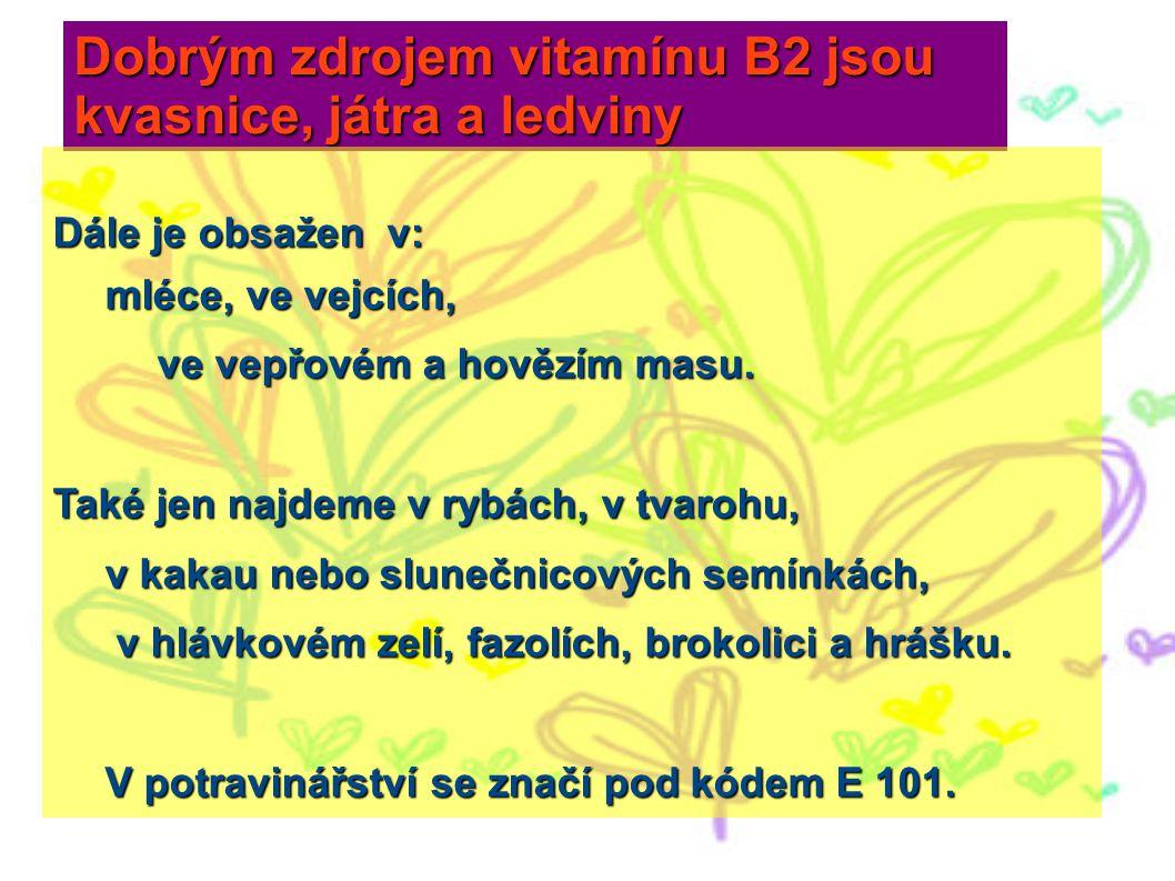 Dobrým zdrojem vitamínu B2 jsou kvasnice, játra a ledviny