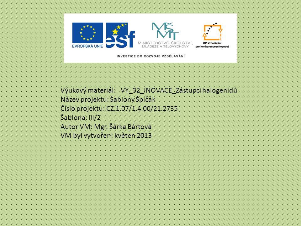 Výukový materiál: VY_32_INOVACE_Zástupci halogenidů Název projektu: Šablony Špičák Číslo projektu: CZ.1.07/1.4.00/21.2735 Šablona: III/2 Autor VM: Mgr.