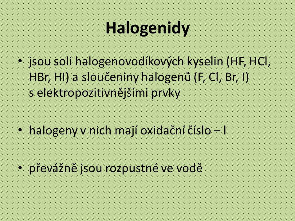 Halogenidy jsou soli halogenovodíkových kyselin (HF, HCl, HBr, HI) a sloučeniny halogenů (F, Cl, Br, I) s elektropozitivnějšími prvky.