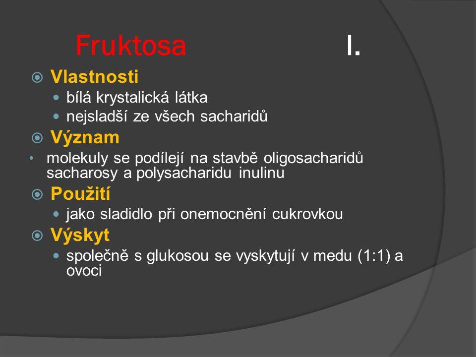 Fruktosa I. Vlastnosti Význam Použití Výskyt bílá krystalická látka