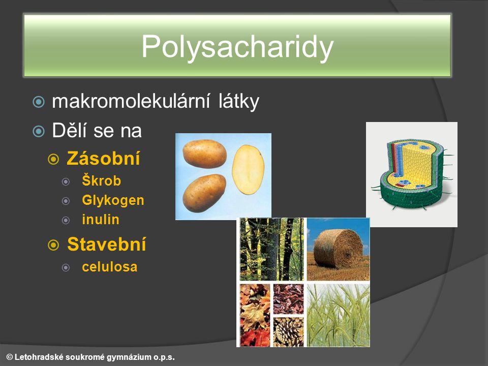 Polysacharidy makromolekulární látky Dělí se na Zásobní Stavební Škrob