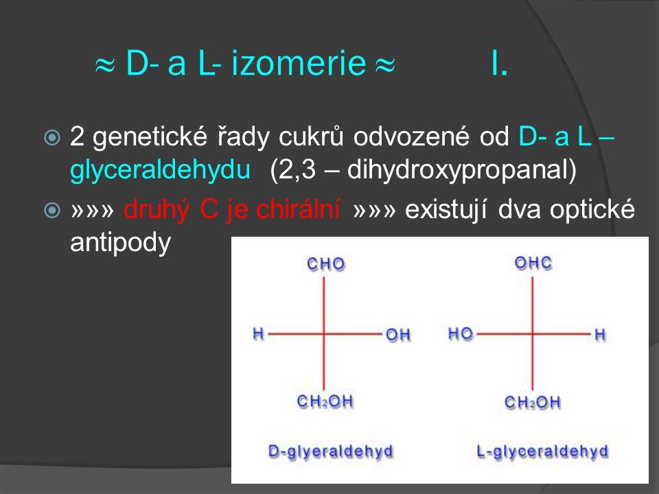 ≈ D- a L- izomerie ≈ I. 2 genetické řady cukrů odvozené od D- a L – glyceraldehydu (2,3 – dihydroxypropanal)