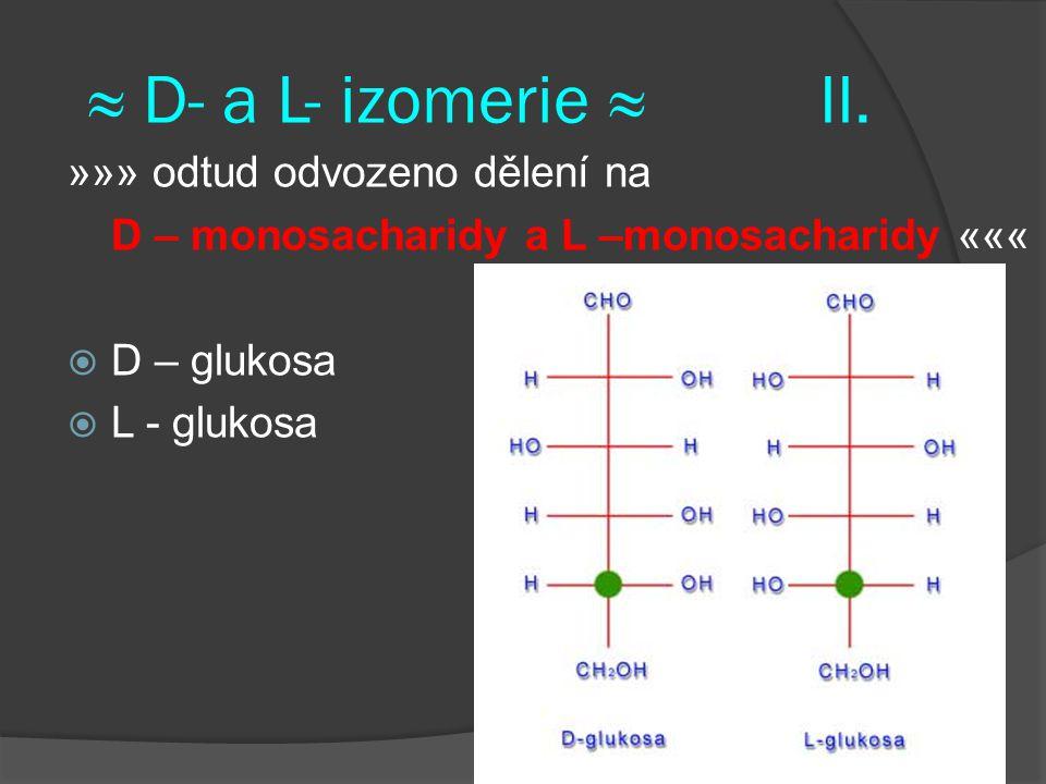≈ D- a L- izomerie ≈ II. »»» odtud odvozeno dělení na