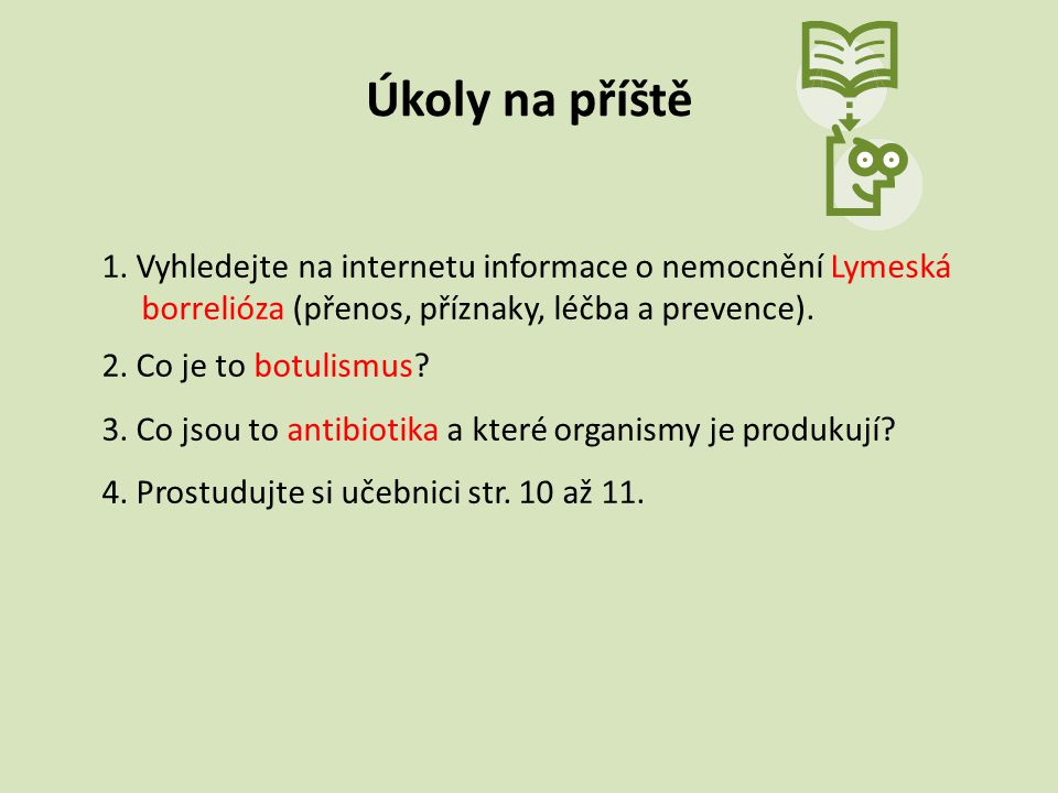 Úkoly na příště 1. Vyhledejte na internetu informace o nemocnění Lymeská. borrelióza (přenos, příznaky, léčba a prevence).