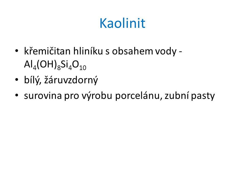 Kaolinit křemičitan hliníku s obsahem vody - Al4(OH)8Si4O10