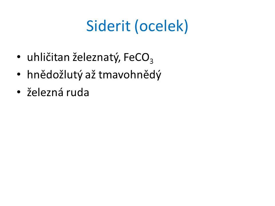 Siderit (ocelek) uhličitan železnatý, FeCO3 hnědožlutý až tmavohnědý