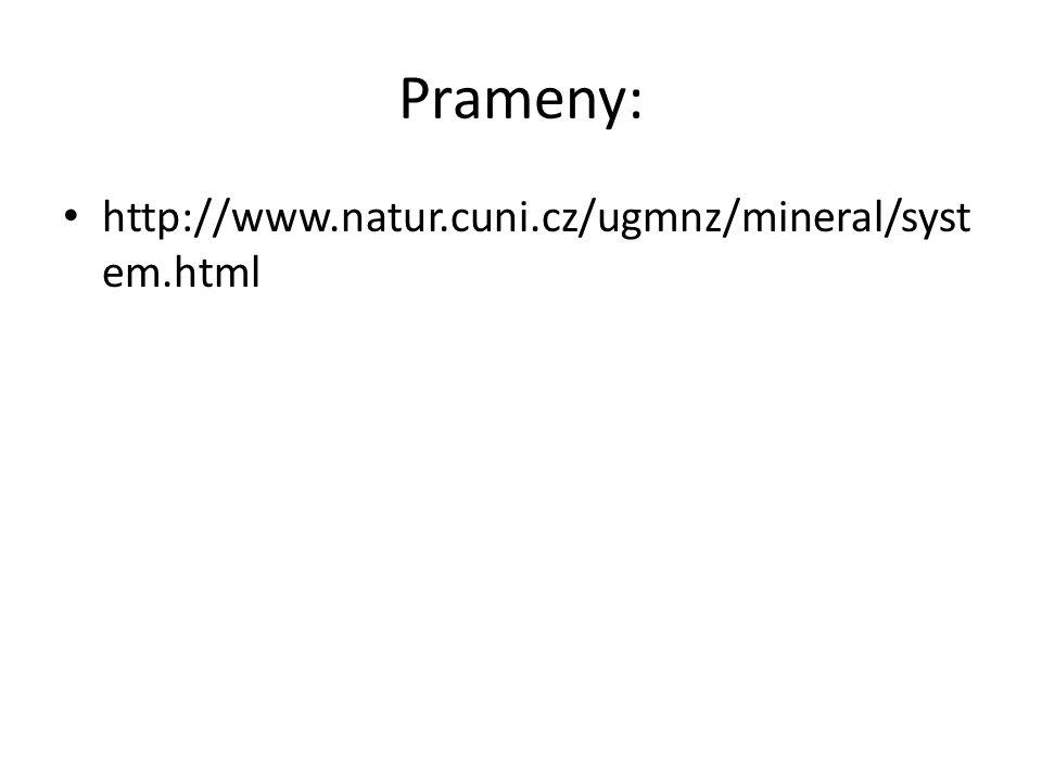 Prameny: http://www.natur.cuni.cz/ugmnz/mineral/system.html