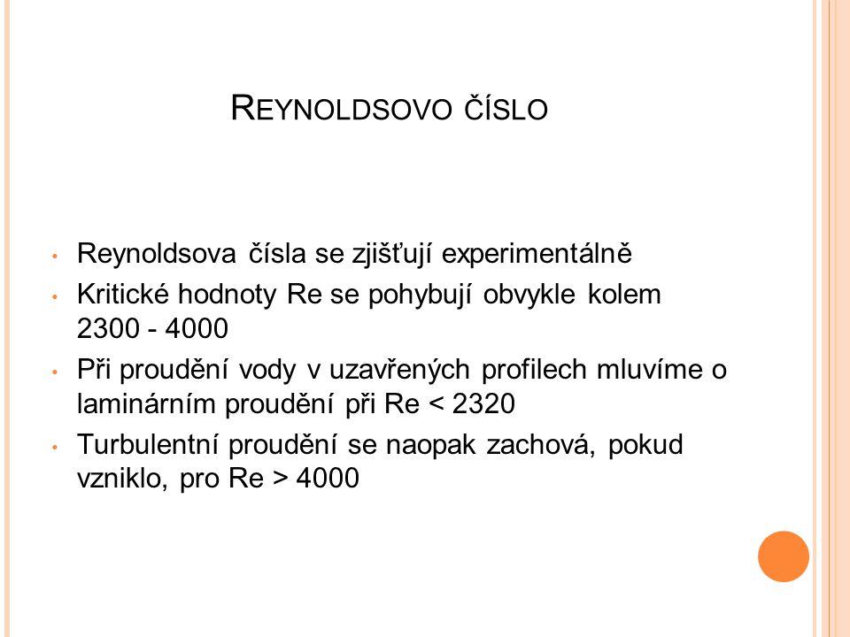 Reynoldsovo číslo Reynoldsova čísla se zjišťují experimentálně