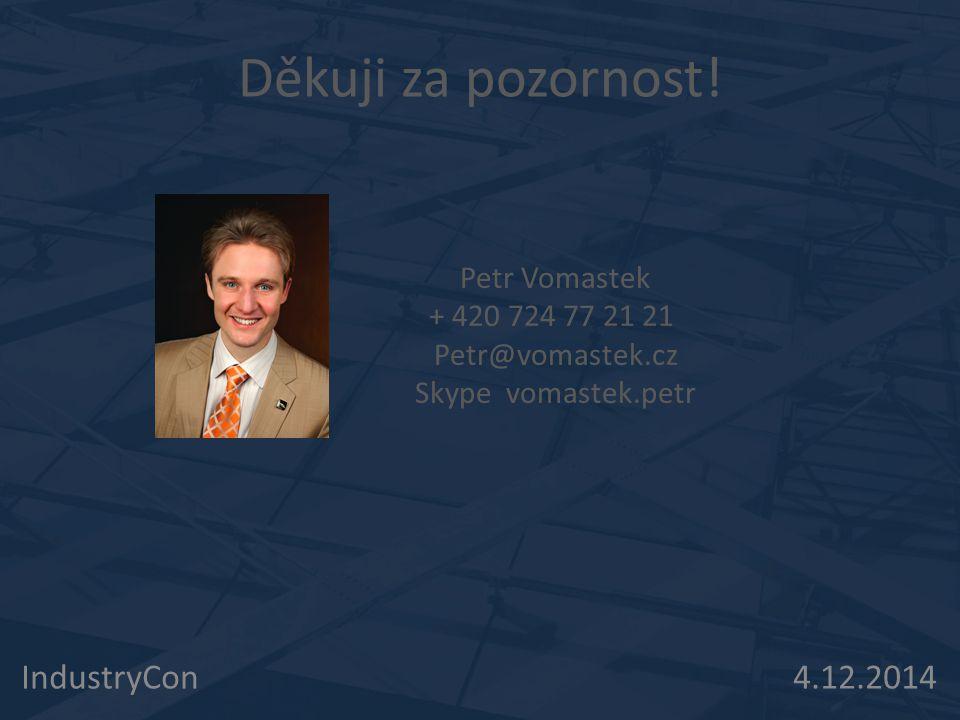Děkuji za pozornost! IndustryCon 4.12.2014 Petr Vomastek