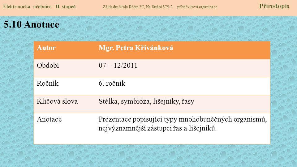 5.10 Anotace Autor Mgr. Petra Křivánková Období 07 – 12/2011 Ročník